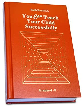 You Can Teach Your Child Successfully: Grades 4 to 8 9780940319059