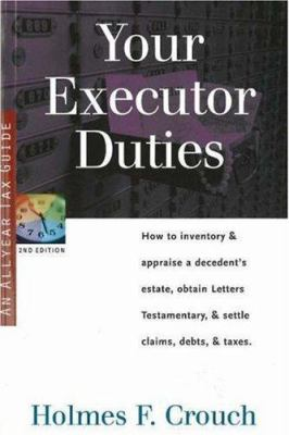 Your Executor Duties: How to Inventory & Appraise a Decedent's Estate; Obtain Letters Testamentary; And Settle Claims, Debts, & Taxes 9780944817759