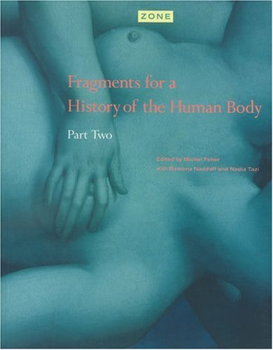 Zone 4: Fragments for a History of the Human Body - Part 2 9780942299243