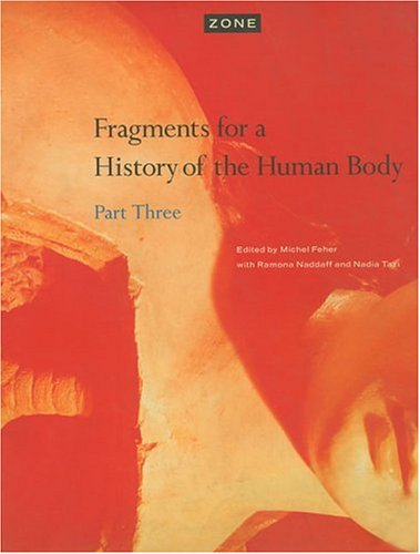 Zone 5: Fragments for a History of the Human Body - Part 3 9780942299281