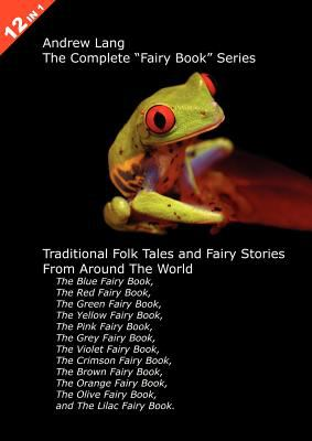 12 Books in One: Andrew Lang's Complete Fairy Book Series: Traditional Folk Tales and Fairy Stories from Around the World 9780954840150