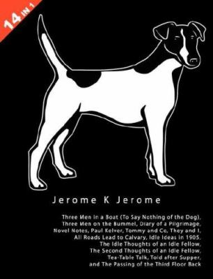 14 Books in 1: Jerome K. Jerome's Three Men in a Boat, Three Men on the Bummel, Diary of a Pilgrimage, Novel Notes, Paul Kelver, Tomm 9780954840174
