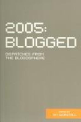 2005 Blogged: Dispatches from the Blogosphere 9780954831837