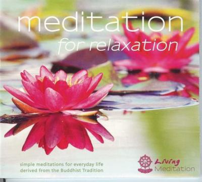 Meditation for Relaxation: Simple Meditations for Everyday Life Derived from the Buddhist Tradition 9780954879051