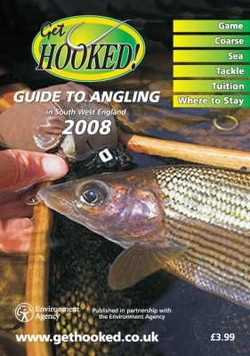 Get Hooked Guide to Angling in South West England: Published in Partnership with the Environment Agency 9780954917524