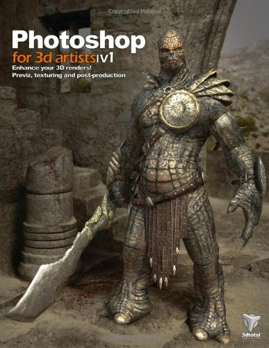 Photoshop for 3D Artists, Volume 1: Enhance Your 3D Renders! Previz, Texturing and Post-Production 9780955153037