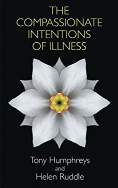 The Compassionate Intentions of Illness - Humphreys, Tony / Ruddle, Helen
