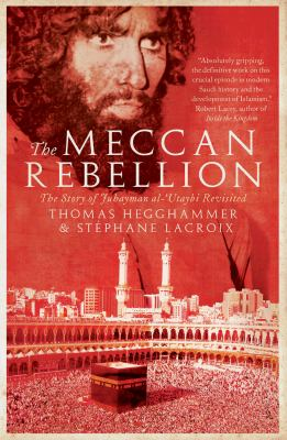 The Meccan Rebellion: The Story of Juhayman Al-'Utaybi Revisited 9780955235993