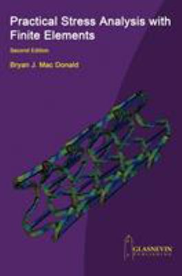 Practical Stress Analysis with Finite Elements (2nd Edition) 9780955578175