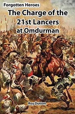 Forgotten Heroes: The Charge of the 21st Lancers at Omdurman 9780955655456