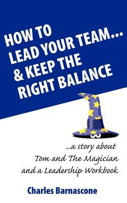 How to Lead Your Team & Keep the Right Balance 9780955878718