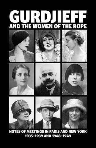 Gurdjieff and the Women of the Rope: Notes of Meetings in Paris and New York 1935-1939 and 1948-1949 9780955909061