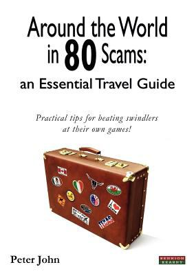 Around the World in 80 Scams: An Essential Travel Guide 9780955911453