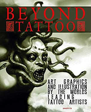 Beyond Tattoo: Art Graphics and Illustration by the World's Leading Tattoo Artists 9780956028471