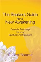 The Seekers Guide for a New Awakening: Essential Teachings for Your Spiritual Enlightenment