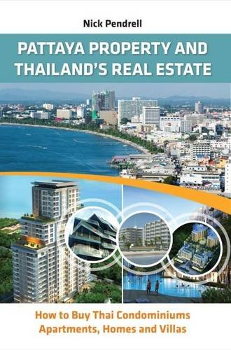 Pattaya Property & Thailand Real Estate - How to Buy Condominiums, Apartments, Flats and Villas on the Thai Property Market 9780956144843
