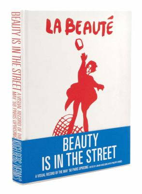 Beauty Is in the Street: A Visual Record of the May '68 Paris Uprising 9780956192837