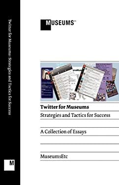 Twitter for Museums: Strategies and Tactics for Success 9780956194367