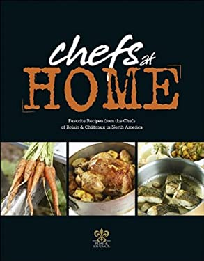 Chefs at Home: Favorite Recipes from the Chefs of Relais & Chateaux North America 9780956266149