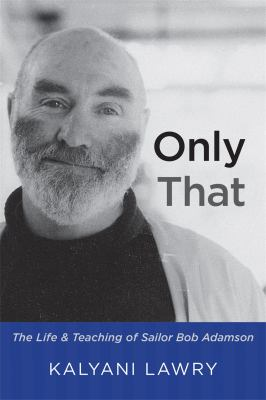 Only That - The Life and Teaching of Sailor Bob Adamson 9780956309174