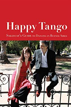 Happy Tango: Sallycat's Guide to Dancing in Buenos Aires 9780956530608
