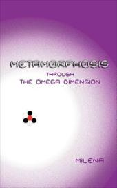 Metamorphosis: Through the Omega Dimension