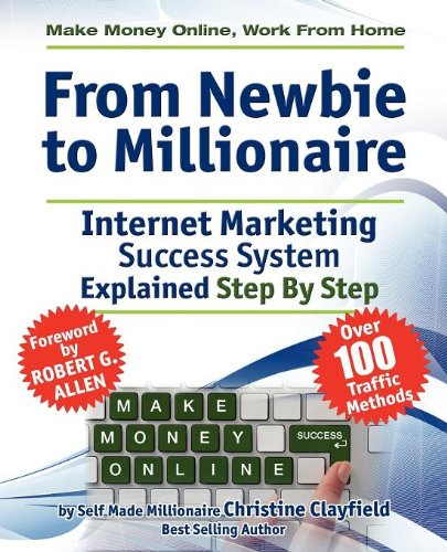 Make Money Online. Work from Home. from Newbie to Millionaire. an Internet Marketing Success System Explained in Easy Steps by Self Made Millionaire. 9780956626967