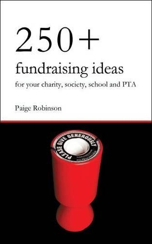250+ Fundraising Ideas for Your Charity, Society, School and PTA 9780956702401