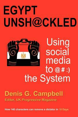 Egypt Unshackled - Using Social Media to @#: ) The System 9780956803122