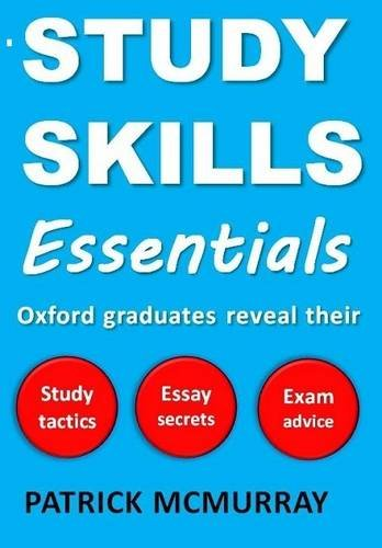 Study Skills Essentials: Oxford Graduates Reveal Their Study Tactics, Essay Secrets and Exam Advice 9780956845603