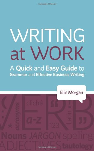 Writing at Work - A Quick and Easy Guide to Grammar and Effective Business Writing 9780956946621
