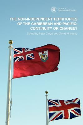 The Non-Independent Territories of the Caribbean and Pacific: Continuity or Change? 9780956954602