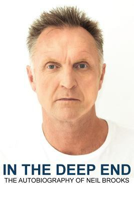 IN THE DEEP END - The Autobiography of Neil Brooks 9780956975423