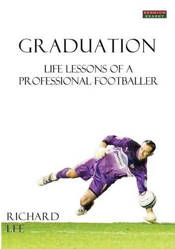 Graduation: Life Lessons of a Professional Footballer 9780957051126
