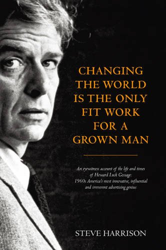 Changing the World Is the Only Fit Work for a Grown Man 9780957151505