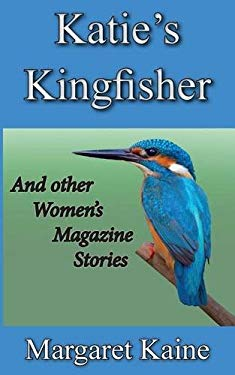 KATIE'S KINGFISHER: AND OTHER WOMEN'S MAGAZINE STORIES