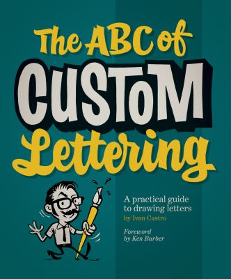 The ABC of Custom Lettering: A Practical Guide to Drawing Letters