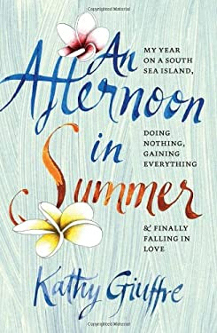 An Afternoon in Summer: My Year on a South Sea Island, Doing Nothing, Gaining Everything, and Finally Falling in Love 9780958291682