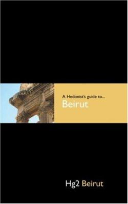 A Hedonist's Guide to Beirut 9780954787868
