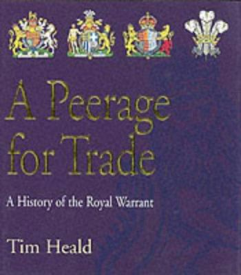 A Peerage for Trade: A History of the Royal Warrant 9780954047603