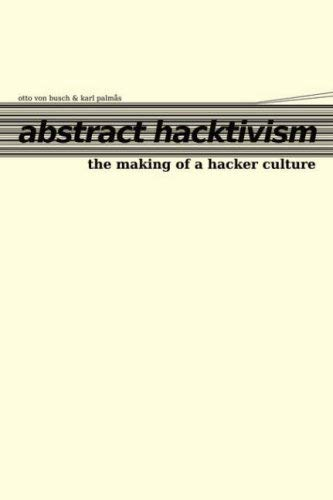 Abstract Hacktivism: The Making of a Hacker Culture 9780955479625