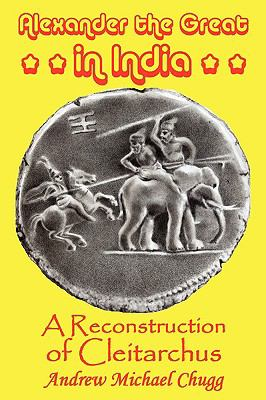 Alexander the Great in India: A Reconstruction of Cleitarchus 9780955679018