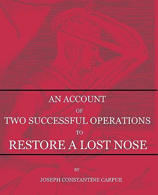 An Account of Two Successful Operations for Restoring a Lost Nose 9780955552830