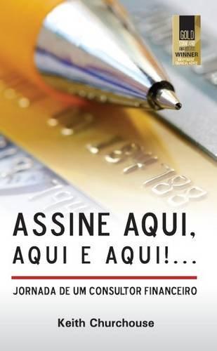 Assine Aqui, Aqui E Qui!...Jornada de Um Consultor Financeiro 9780956432575