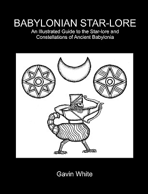 Babylonian Star-Lore. an Illustrated Guide to the Star-Lore and Constellations of Ancient Babylonia 9780955903700