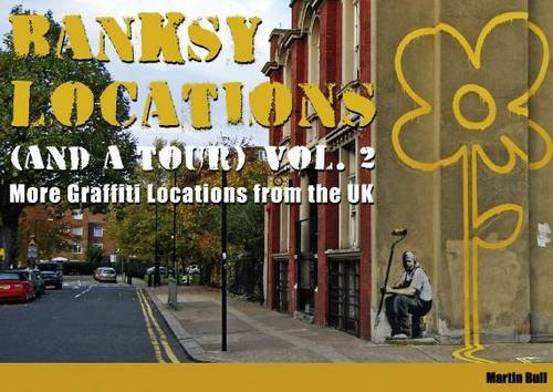 Banksy Locations (and a Tour): V. 2: More Graffiti Locations from the UK 9780955471230