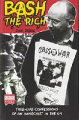 Bash the Rich: True Life Confessions of an Anarchist in the UK 9780954417772
