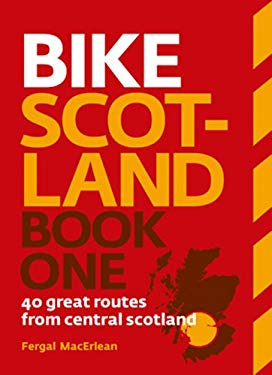 Bike Scotland: 40 Great Routes from Central Scotland 9780954421786