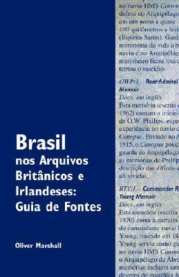 Brasil Nos Arquivos Britnicos E Irlandeses: Guia de Fontes 9780954407070