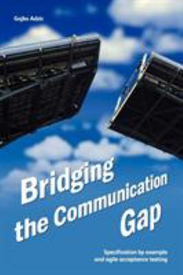 Bridging the Communication Gap: Specification by Example and Agile Acceptance Testing 9780955683619
